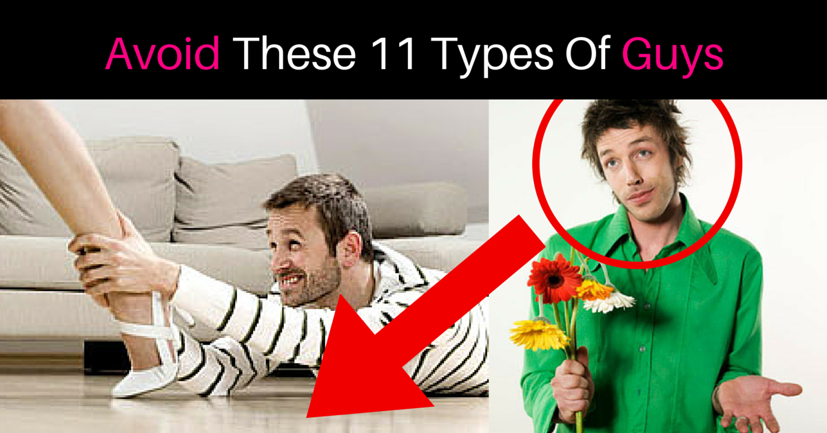 15 types of guys to avoid dating at all costs